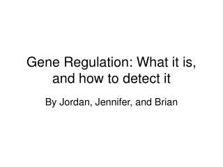 Gene Regulation: What it is, and how to detect it