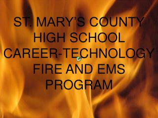 ST. MARY'S COUNTY HIGH SCHOOL CAREER-TECHNOLOGY FIRE AND EMS PROGRAM