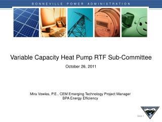 Variable Capacity Heat Pump RTF Sub-Committee October 26 , 2011