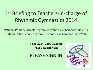 1 st  Briefing to Teachers-in-charge of Rhythmic Gymnastics 2014