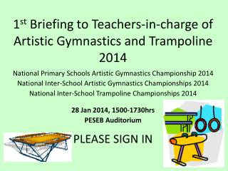 1 st  Briefing to Teachers-in-charge of Artistic Gymnastics and Trampoline 2014