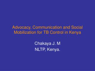Advocacy, Communication and Social Mobilization for TB Control in Kenya