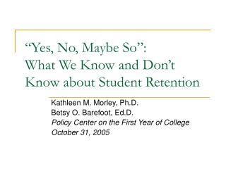 """Yes, No, Maybe So"": What We Know and Don't Know about Student Retention"