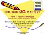 SKILLBUILDING MASTERY   Part 1: Teacher Manager  Screen-Based Version No Textbook Needed