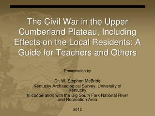 Presentation by Dr. W. Stephen McBride Kentucky Archaeological Survey, University of Kentucky