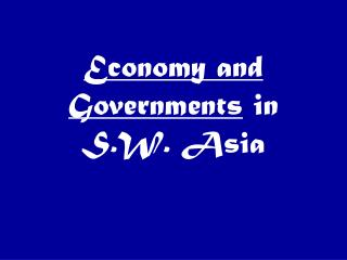 Economy and Governments  in S.W. Asia
