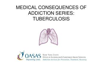 MEDICAL CONSEQUENCES OF ADDICTION SERIES: TUBERCULOSIS