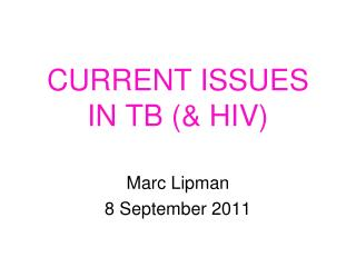 CURRENT ISSUES  IN TB (& HIV)