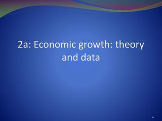 2a: Economic growth: theory and data