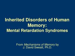 Inherited Disorders of Human Memory: Mental Retardation Syndromes