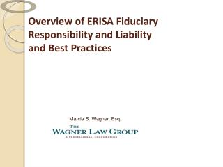 Overview of ERISA Fiduciary Responsibility and Liability  and Best Practices