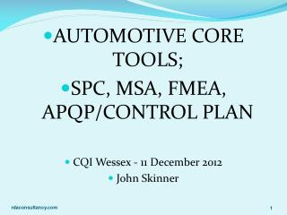 AUTOMOTIVE CORE TOOLS ; SPC,  MSA, FMEA, APQP/CONTROL  PLAN CQI Wessex - 11 December 2012