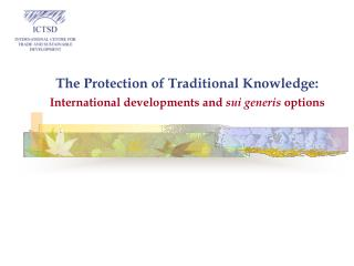 The Protection of Traditional Knowledge: International developments and  sui generis  options