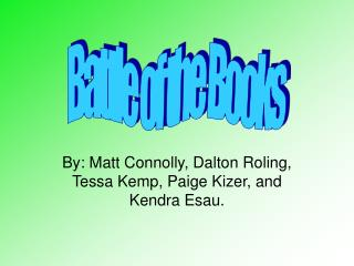 By: Matt Connolly, Dalton Roling, Tessa Kemp, Paige Kizer, and Kendra Esau.