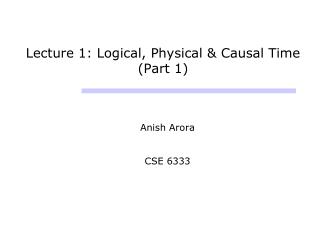 Lecture 1: Logical, Physical & Causal Time (Part 1)