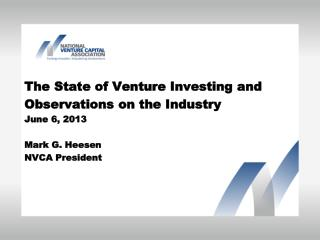 The State of Venture Investing and  Observations on the Industry June 6, 2013 Mark G. Heesen