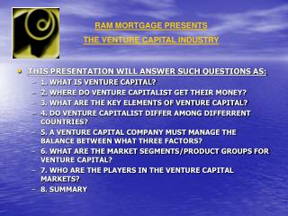 THIS PRESENTATION WILL ANSWER SUCH QUESTIONS AS: 1. WHAT IS VENTURE CAPITAL?
