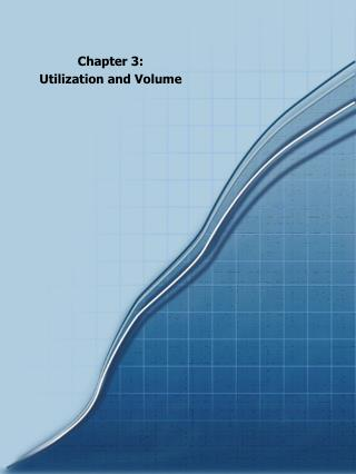 Chapter 3: Utilization and Volume