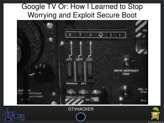 Google TV Or: How I Learned to Stop Worrying and Exploit Secure Boot