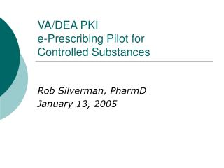 VA/DEA PKI  e-Prescribing Pilot for  Controlled Substances