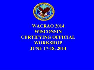 WACRAO 2014  WISCONSIN CERTIFYING OFFICIAL WORKSHOP JUNE 17-18, 2014