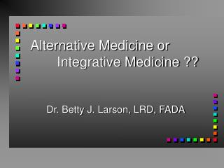 Alternative Medicine or        Integrative Medicine ??