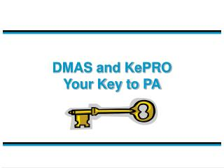 DMAS and KePRO Your Key to PA