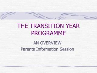THE TRANSITION YEAR PROGRAMME