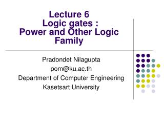 Lecture 6 Logic gates : Power and Other Logic Family