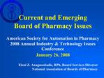Current and Emerging                     Board of Pharmacy Issues  American Society for Automation in Pharmacy 2008 Annu