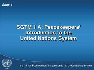 SGTM 1 A: Peacekeepers' Introduction to the United Nations System