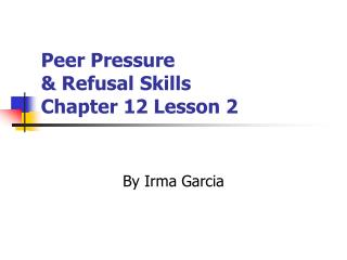 Peer Pressure  & Refusal Skills   Chapter 12 Lesson 2