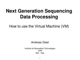 Next Generation Sequencing Data Processing How to use the Virtual Machine (VM)