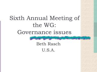 Sixth Annual Meeting of the WG:  Governance issues