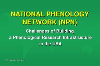 NATIONAL PHENOLOGY NETWORK (NPN)