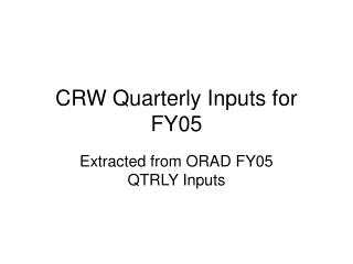 CRW Quarterly Inputs for FY05