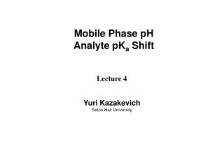 Mobile Phase pH Analyte pK a  Shift