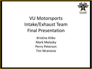 VU Motorsports Intake/Exhaust Team Final Presentation