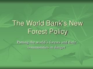 The World Bank's New Forest Policy