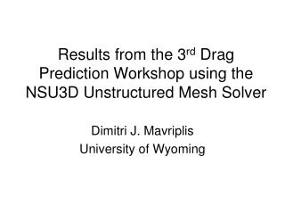 Results from the 3 rd  Drag Prediction Workshop using the NSU3D Unstructured Mesh Solver