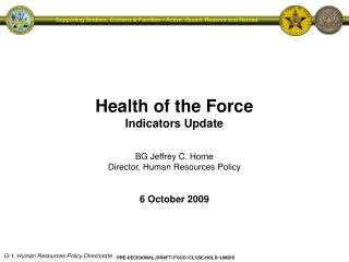 Health of the Force Indicators Update BG Jeffrey C. Horne Director, Human Resources Policy