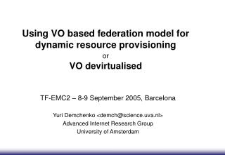Using VO based federation model for dynamic resource provisioning  or VO devirtualised