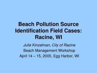 Beach Pollution Source Identification Field Cases: Racine, WI
