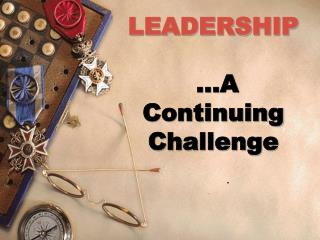 LEADERSHIP …A     Continuing Challenge