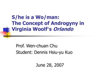 S/he is a Wo/man:  The Concept of Androgyny in Virginia Woolf ' s  Orlando