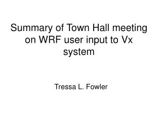 Summary of Town Hall meeting on WRF user input to Vx system