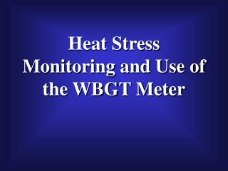 Heat Stress Monitoring and Use of the WBGT Meter