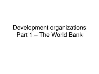 Development organizations Part 1 – The World Bank