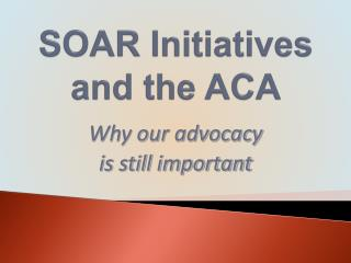 SOAR Initiatives  and the ACA