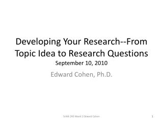 Developing Your Research--From Topic Idea to Research Questions September 10, 2010